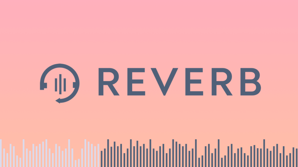 Reverb Is How the New Generation Works