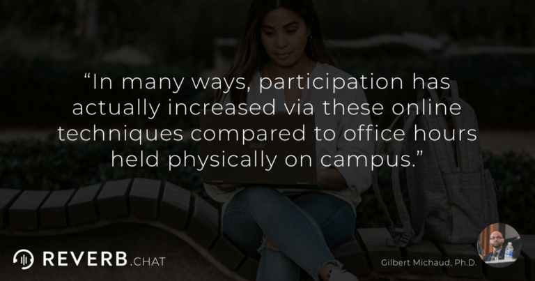 In many ways, participation has actually increased via these online techniques compared to office hours held physically on campus.