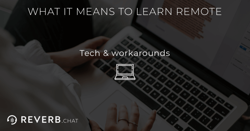 What it means to learn remote: engaging with technology and figuring out workarounds
