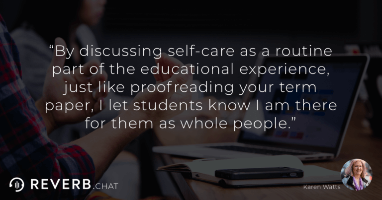 By discussing self-care as a routine part of the educational experience, just like proofreading your term paper, I let students know I am there for them as whole people.