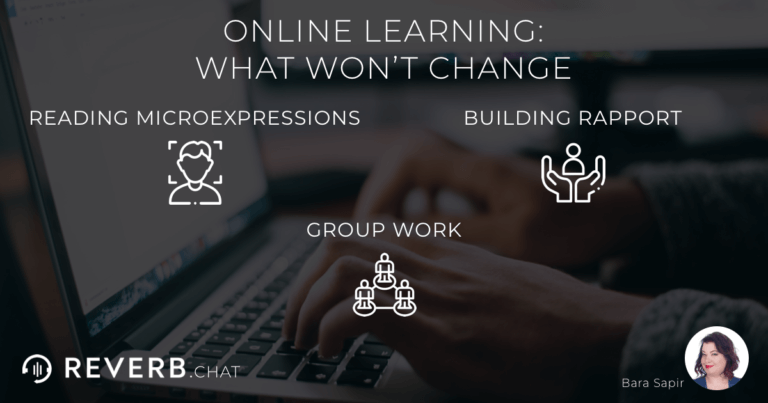 Online learning - what won't change: reading microexpressions, building rapport, group work.