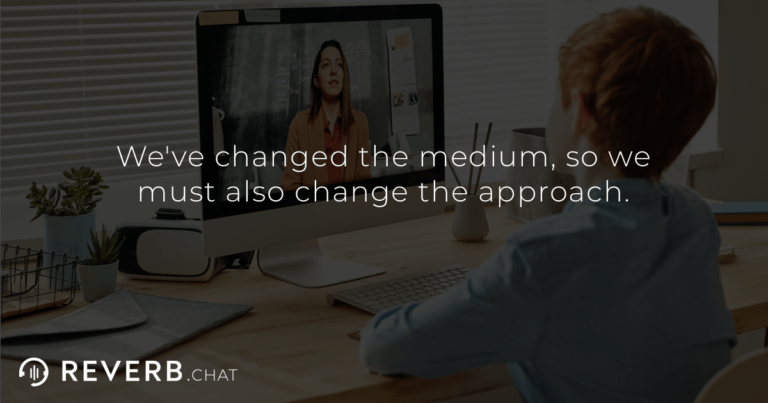 We've changed the medium, so we must also change the approach.
